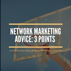 Network Marketing Advice: 3 Points