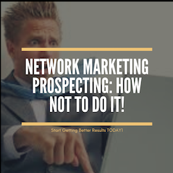 Network Marketing Prospecting-How Not To Do It!