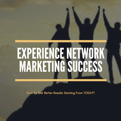 Experience Network Marketing Success