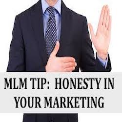 MLM Tips; Honesty In Your Marketing