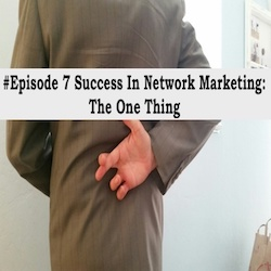 How To Be Successful In Network Marketing: The One Thing