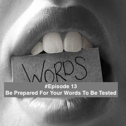 Be Prepared For Your Words To Be Tested
