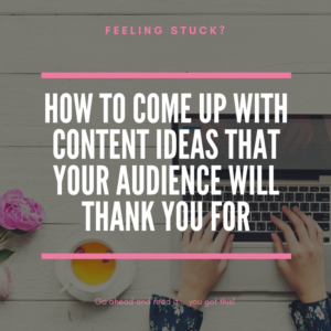 How to Come Up With Content Ideas That Your Audience Will Thank You For
