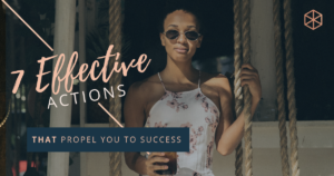 Success can be achieved with these 7 top actions to propel you in the right direction