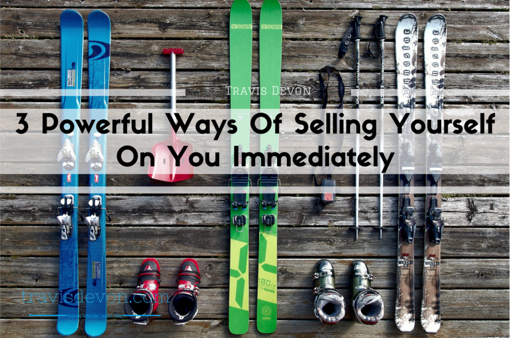 3 Powerful Ways Of Selling Yourself On You Immediately