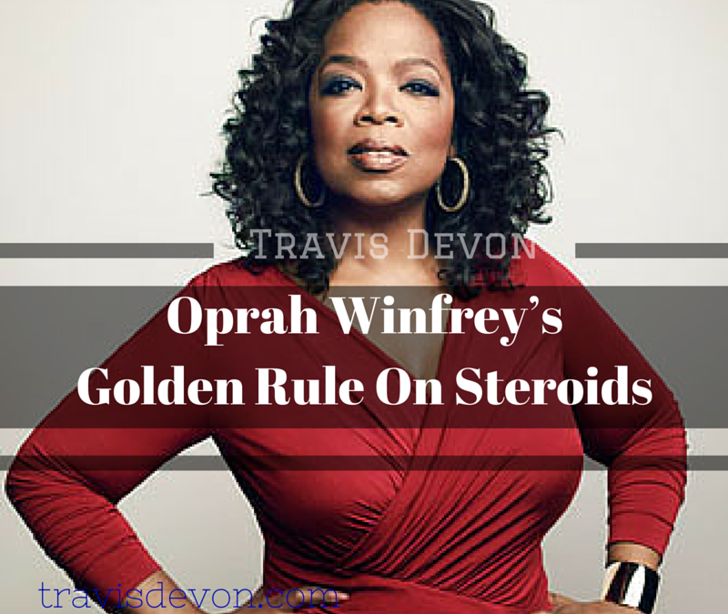 Oprah Winfrey's Golden Rule On Steroids
