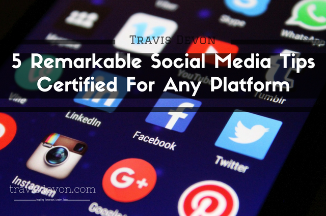 5 Remarkable Social Media Tips Certified For Any Platform