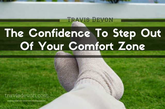 The Confidence To Step Out Of Your Comfort Zone