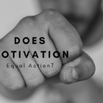 Importance Of Motivation And Does It Equal Action?
