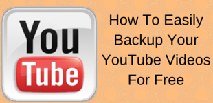 How To Easily Backup YourYouTube Videos