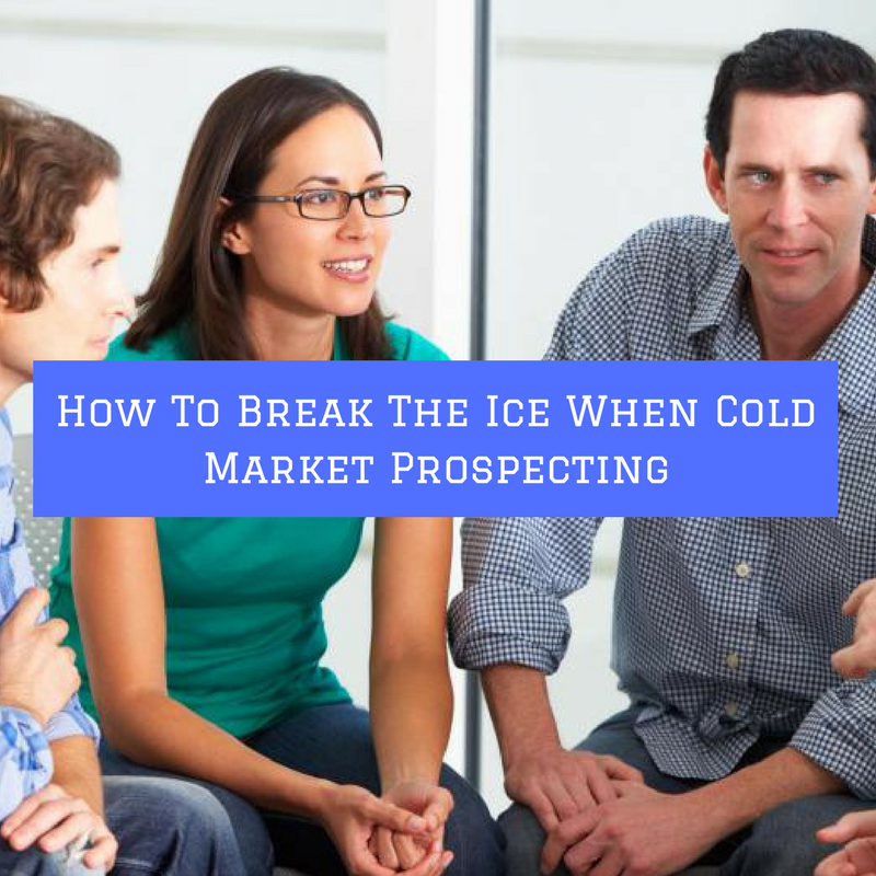 How To Easily Break The Ice When Cold Market Recruiting and Cold Market Prospecting