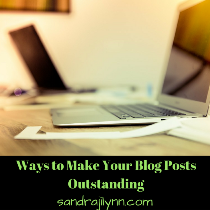 Ways to Make Your Blog Posts Outstanding