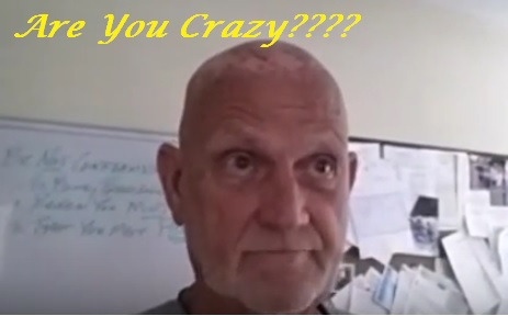 Have You Ever Been Told That You Are Crazy For Doing THAT???