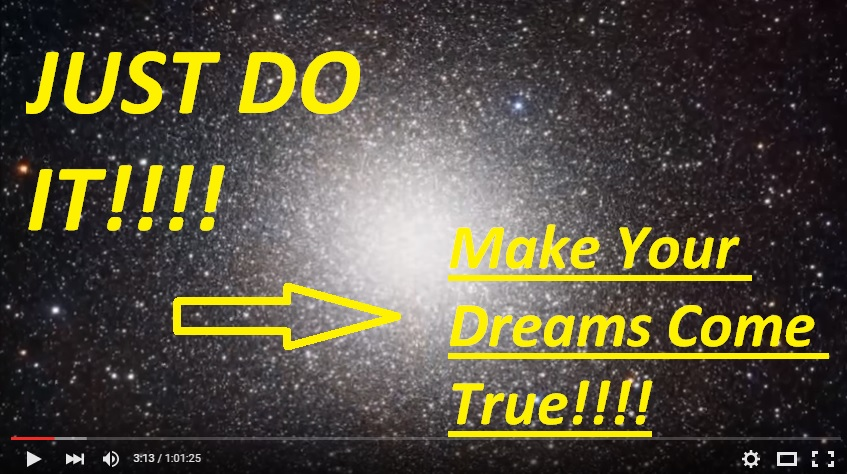 JUST DO IT….. MAKE YOUR DREAMS COME TRUE!