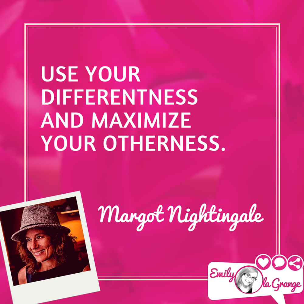 USE YOUR DIFFERENNESS AND MAXIMISE YOUR OTHERNESS! Margo Nightingale