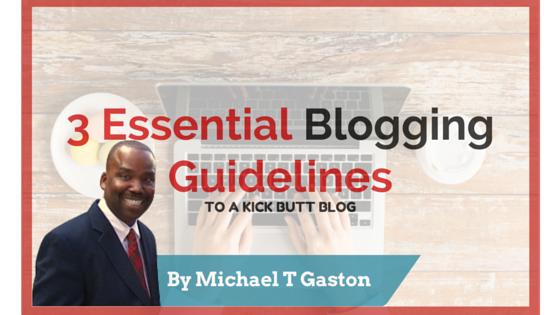 3 Essential Blogging Guidelines