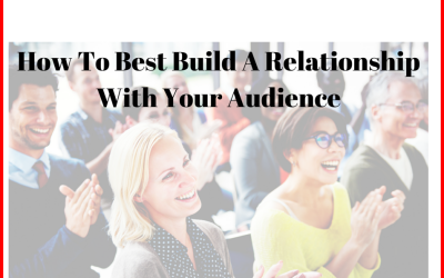 How To Best Build A Relationship With Your  Audience