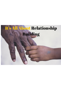 It's All About Relationship Building