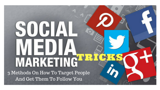 3 Ways How To Target People And Get Them To Follow You
