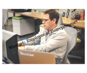 Mindset- Employee or Entrepreneur-