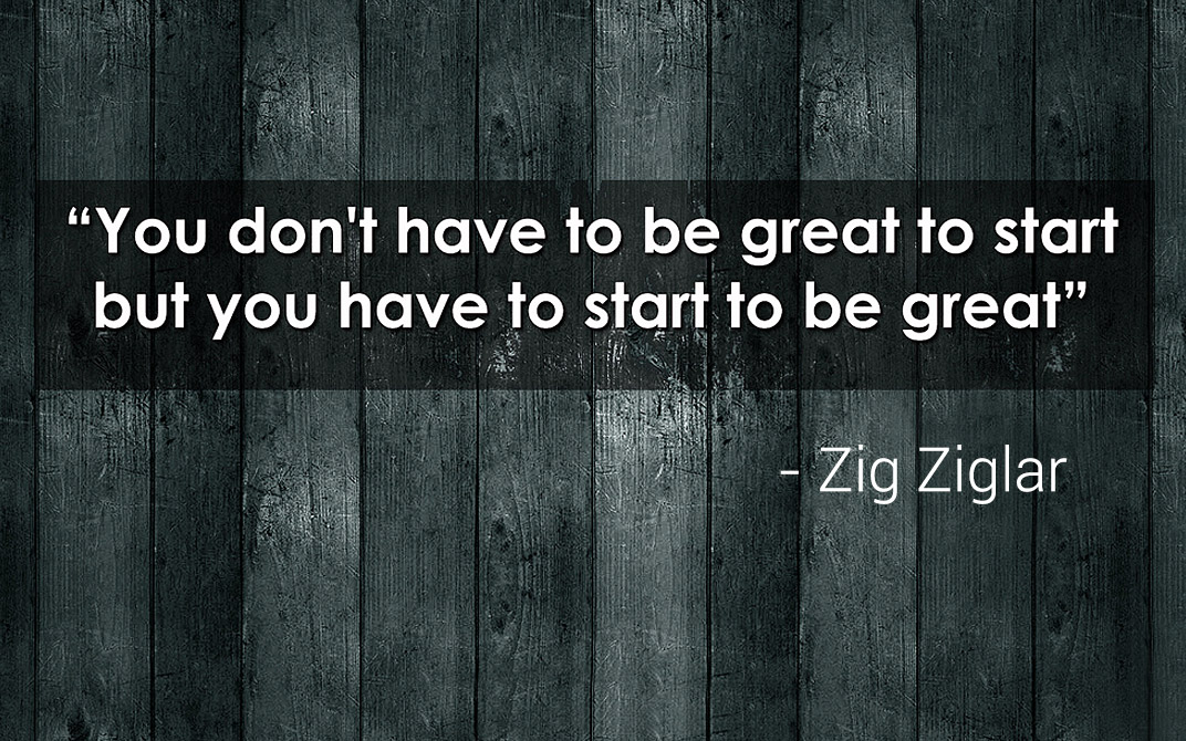 You Don't Have To Be Great To Get Started