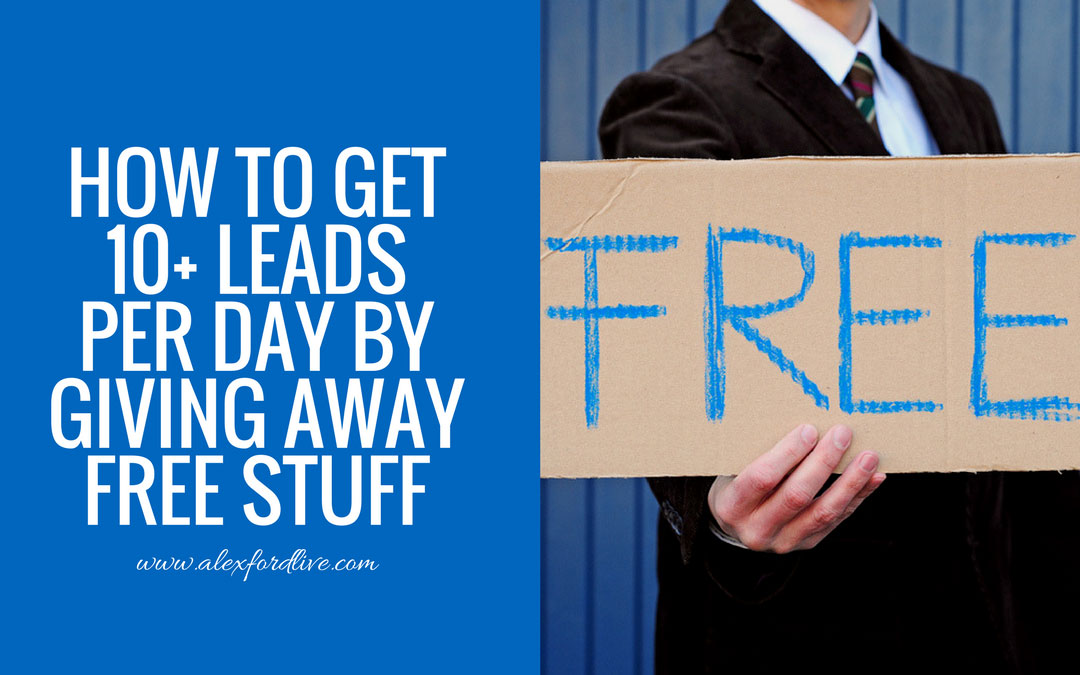 How To Get 10+ Leads Per Day By Giving Away FREE Stuff