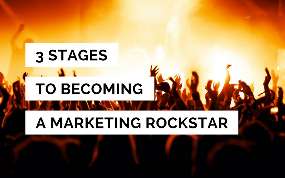 3 Stages To Becoming A Marketing Rockstar