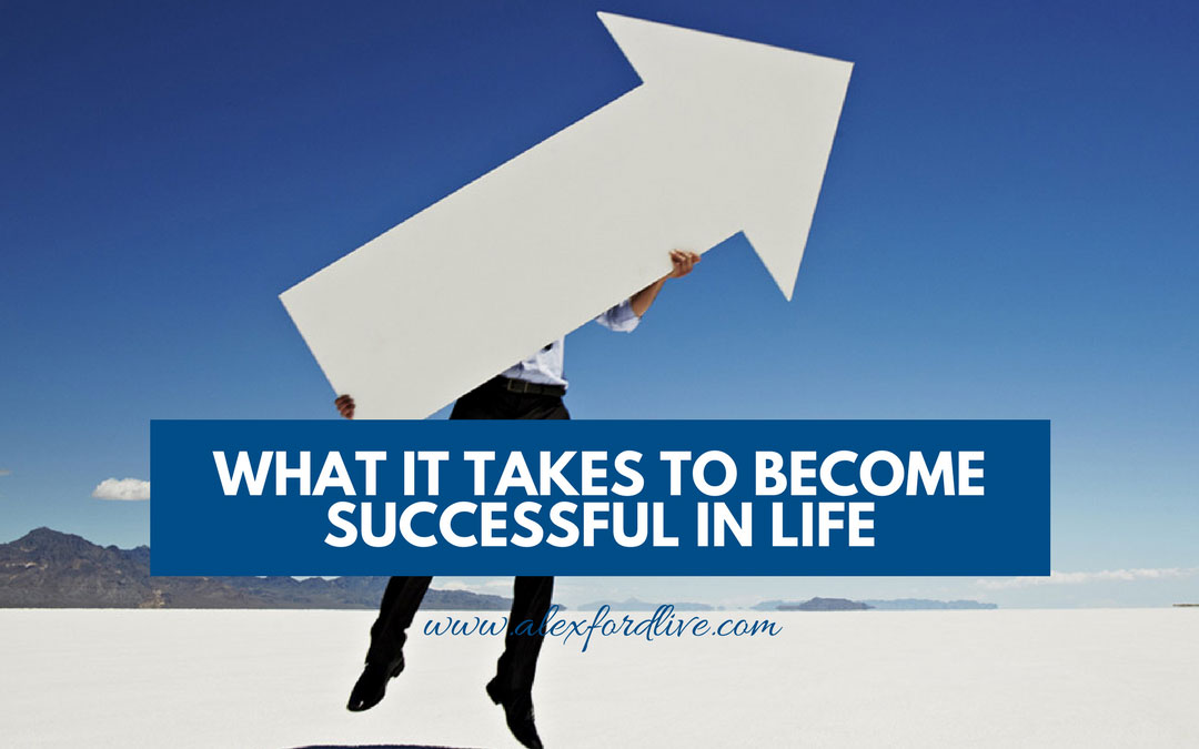 What It Takes To Become Successful In Life