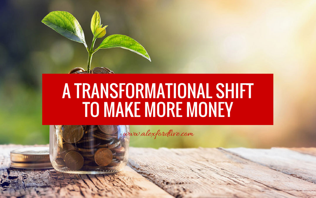 A Transformational Shift To Make More Money