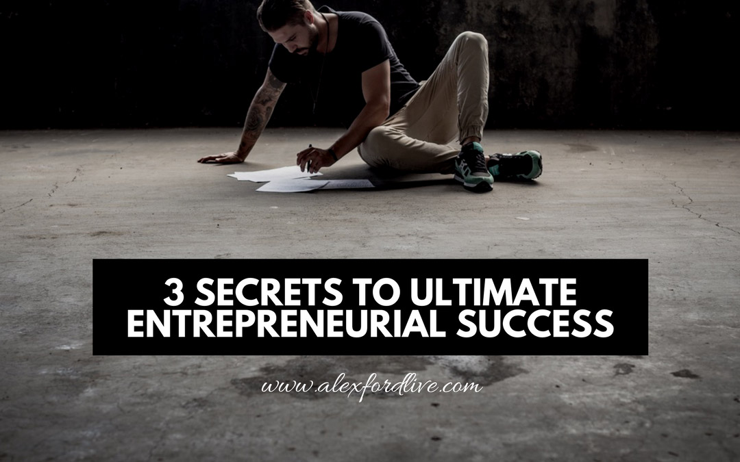 3 Secrets To Ultimate Entrepreneurial Success