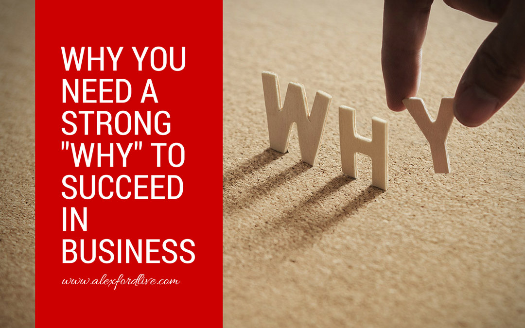 "Network Marketing Success Tips: Why You Need A Strong ""WHY"" To Succeed In Business"