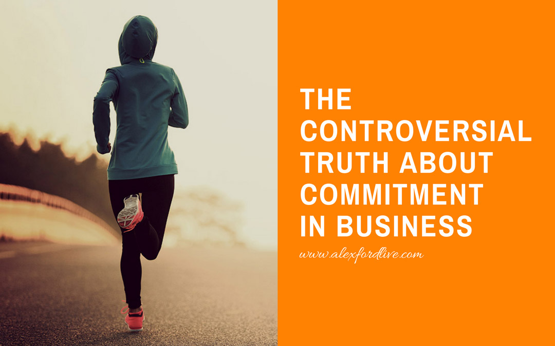 The Controversial Truth About Commitment In Business
