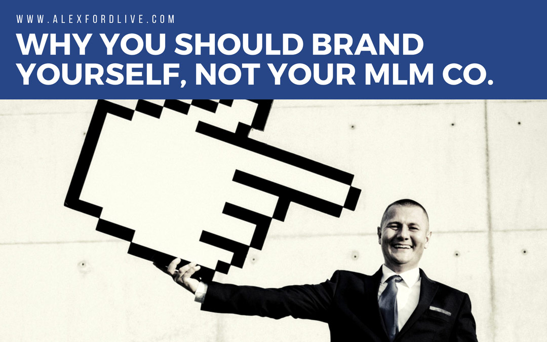Personal Branding Tips: Why You Should Brand YOURSELF, Not Your MLM Company
