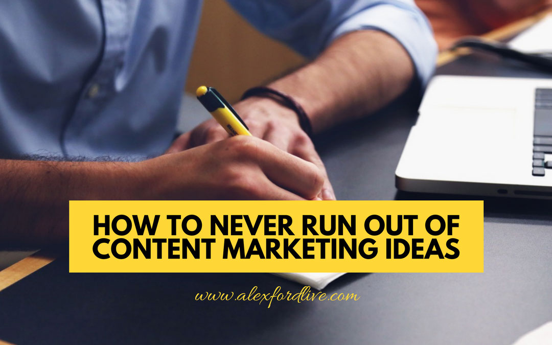 How To Never Run Out Of Content Marketing Ideas