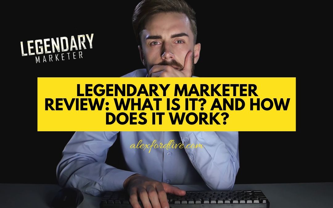 Legendary Marketer Review: What Is It? And How Does It Work?