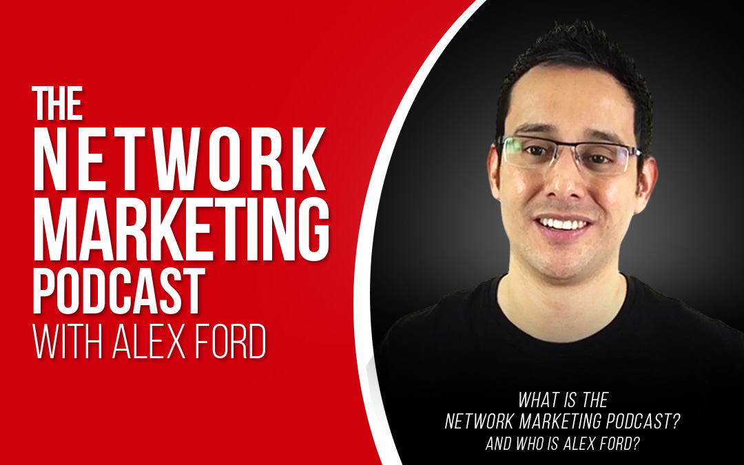 Welcome to The Network Marketing Podcast with Alex Ford