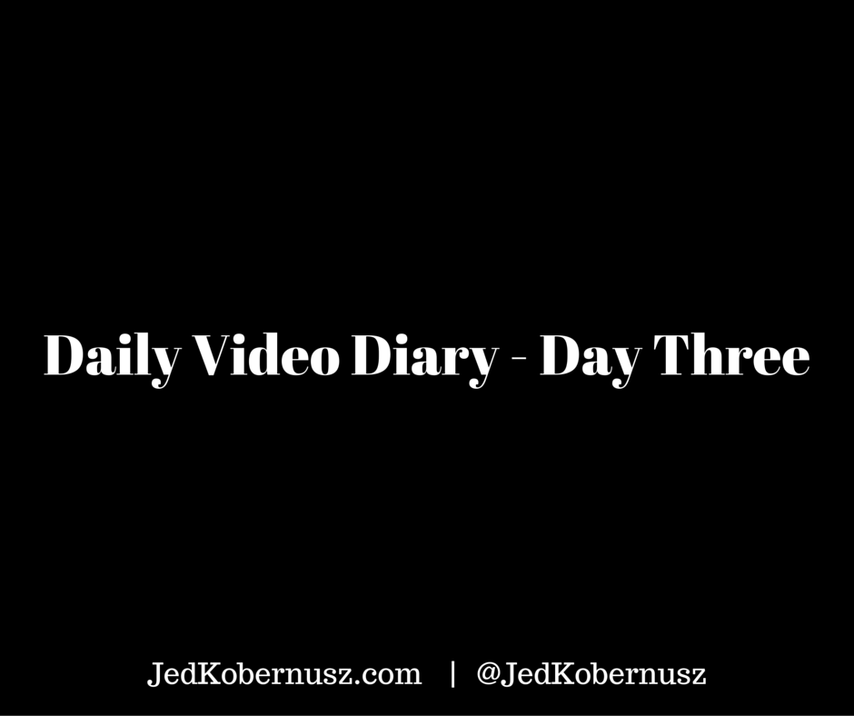 Daily Video Diary Day Three