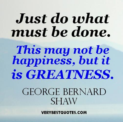 Greatness-Quotes-Just-do-what-must-be-done.-This-may-not-be-happiness-but-it-is-greatness.