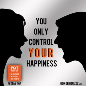 You Only Control YOUR Happiness