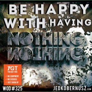 Be Happy With Having Nothing