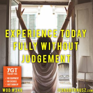 Experience Today Fully Without Judgment