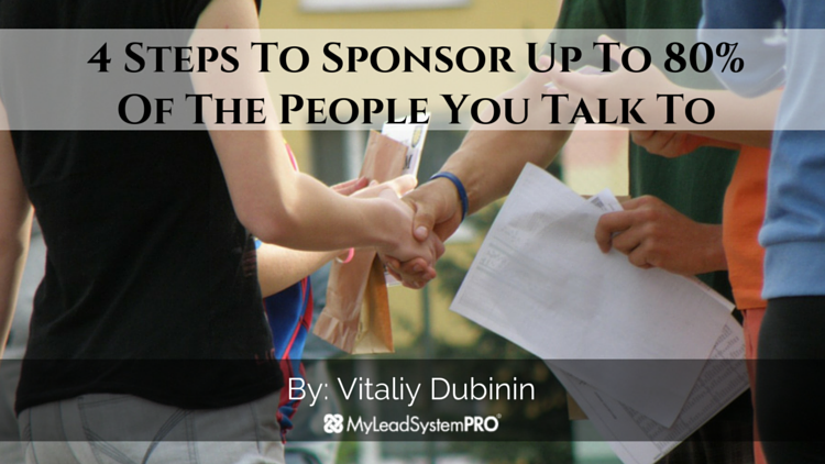 4 Steps To Sponsor Up To 80% Of The People You Talk To