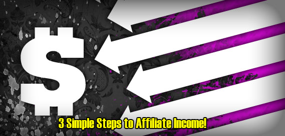 3 Simple Steps to Affiliate Income