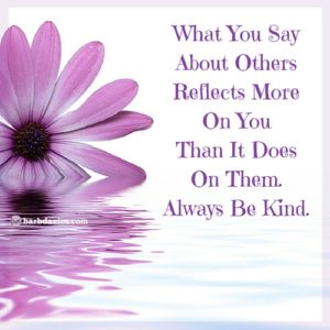what-you-say-about-others-reflects-more-on-you-than-it-does-on-them-always-be-kind