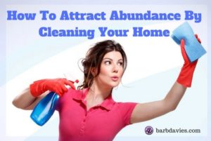 How To Attract Abundance By Cleaning Your Home