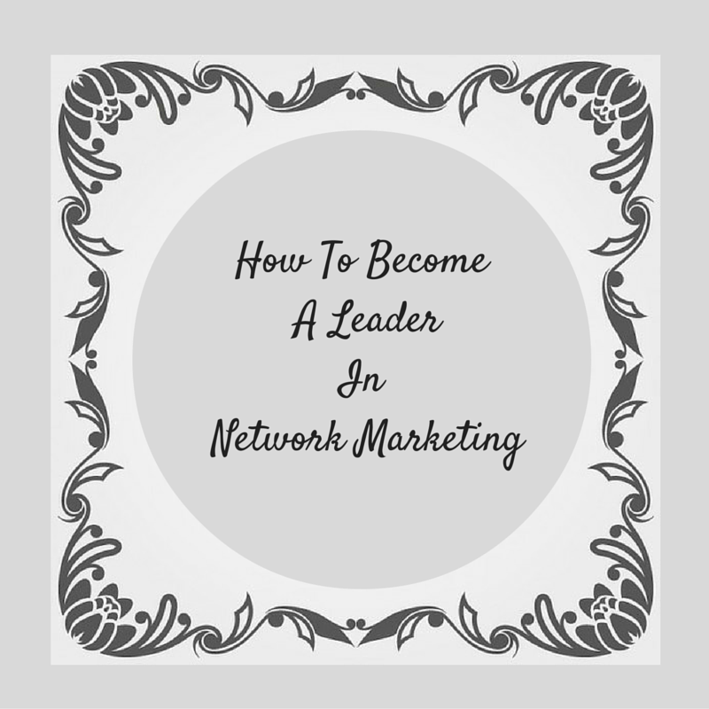How To Become A Leader In Network Marketing