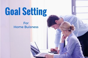 Goal setting for home business