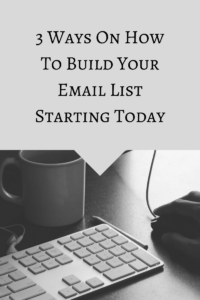 3 Ways On How To Build Your Email List Starting Today
