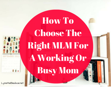 How To Choose The Right MLM For A Working Or Busy Mom