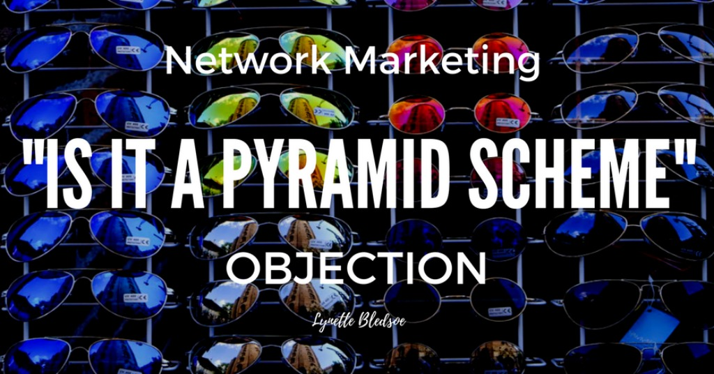Network Marketing Objection: How to Respond To Is Network Marketing A Pyramid Scheme